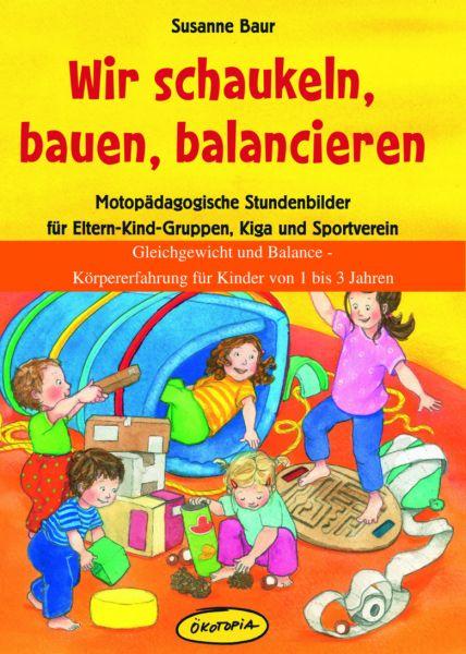 Gleichgewicht und Balance - Körpererfahrung für Kinder von 1 bis 3 Jahren