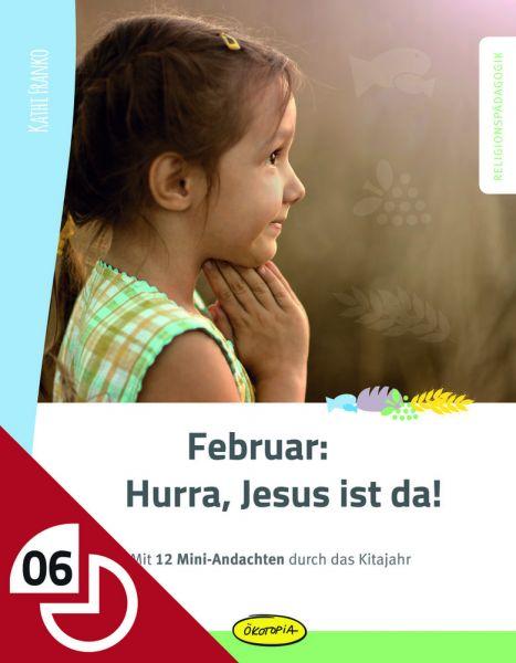 Februar: Hurra, Jesus ist da!